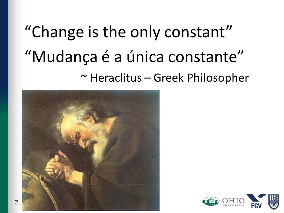 Change is the only constant Mudança é a única constante ~ Heraclitus – Greek Philosopher 2
