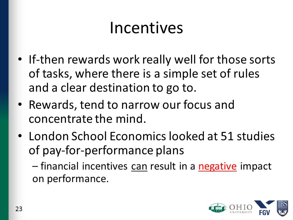 Incentives If-then rewards work really well for those sorts of tasks, where there is a simple set of rules and a clear destination to go to.