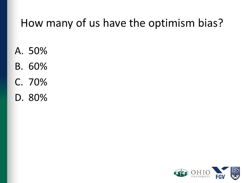 How many of us have the optimism bias? A.50% B.60% C.70% D.80% 25