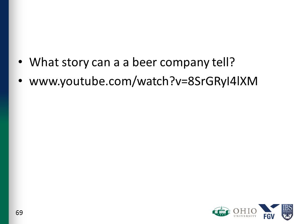 What story can a a beer company tell? www.youtube.com/watch?v=8SrGRyI4lXM 69