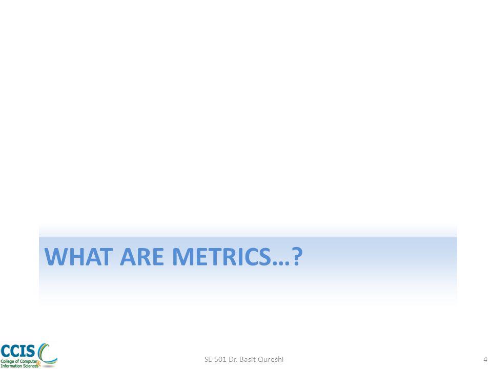 MORE ON METRICS…? SE 501 Dr. Basit Qureshi15