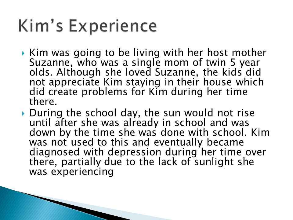  Kim was going to be living with her host mother Suzanne, who was a single mom of twin 5 year olds.
