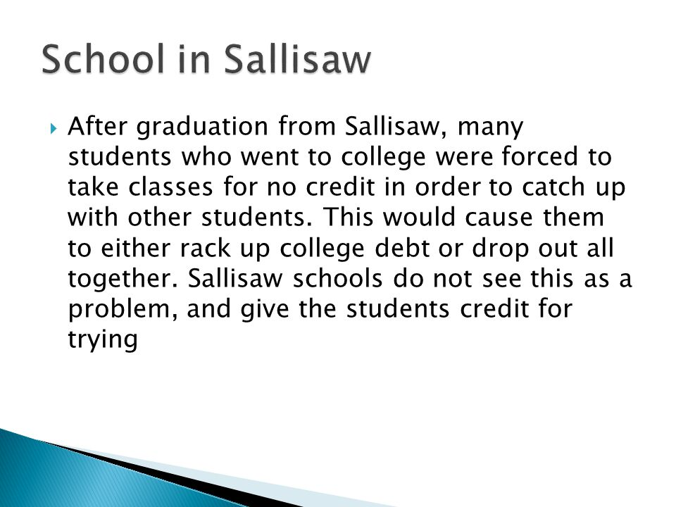  After graduation from Sallisaw, many students who went to college were forced to take classes for no credit in order to catch up with other students.