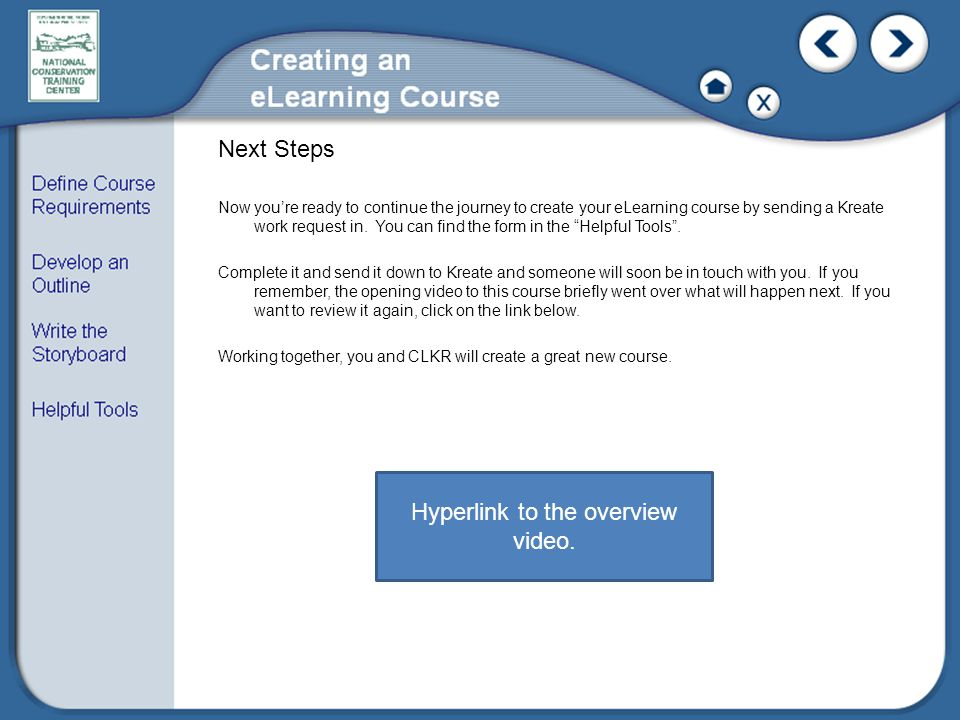 Next Steps Now you're ready to continue the journey to create your eLearning course by sending a Kreate work request in.