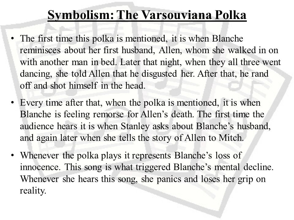 Symbolism: The Varsouviana Polka The first time this polka is mentioned, it is when Blanche reminisces about her first husband, Allen, whom she walked