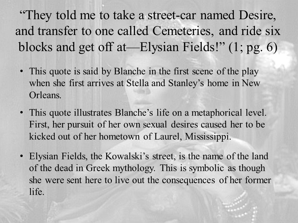 """""""They told me to take a street-car named Desire, and transfer to one called Cemeteries, and ride six blocks and get off at—Elysian Fields!"""" (1; pg. 6)"""