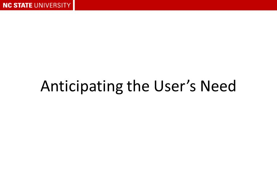 Anticipating the User's Need