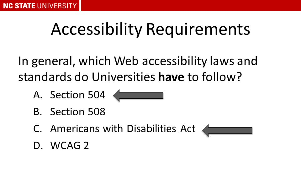 Accessibility Requirements In general, which Web accessibility laws and standards do Universities have to follow? A.Section 504 B.Section 508 C.Americ