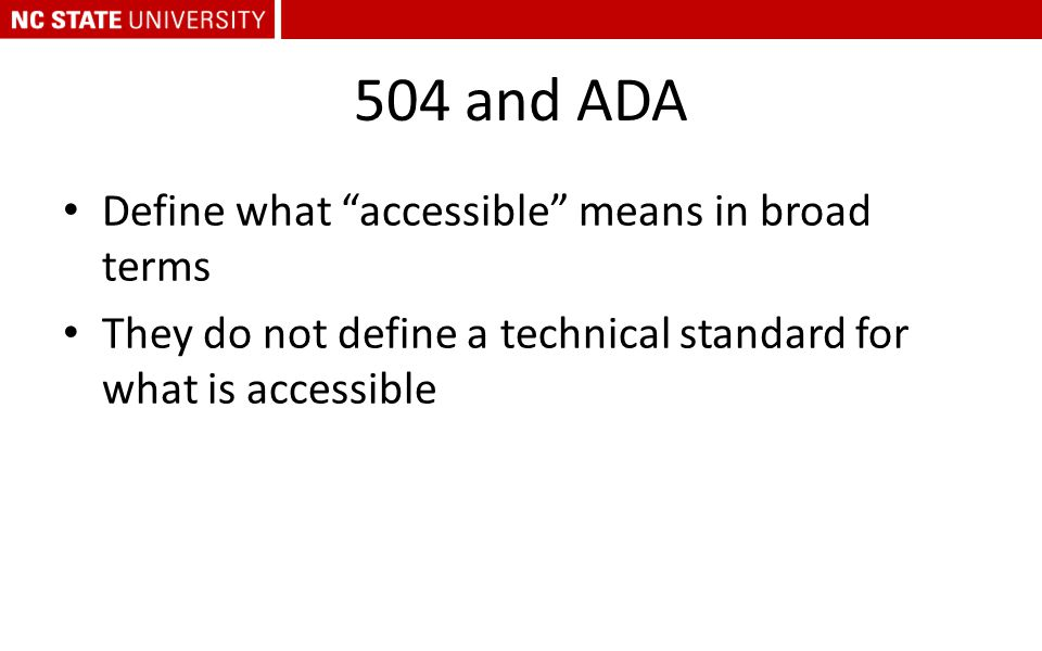 "504 and ADA Define what ""accessible"" means in broad terms They do not define a technical standard for what is accessible"