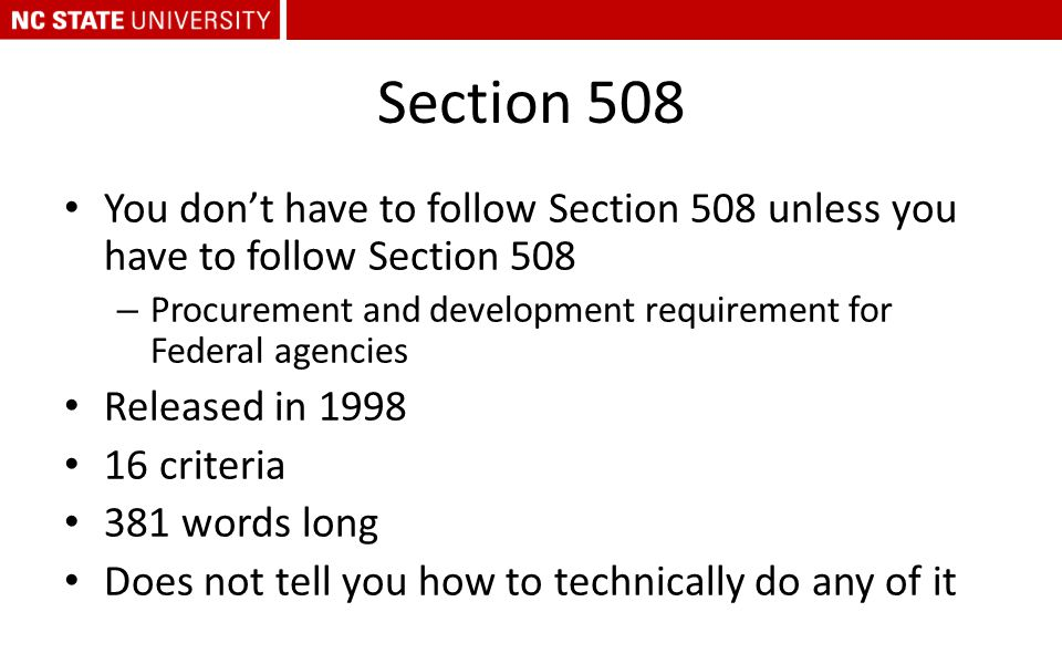 Section 508 You don't have to follow Section 508 unless you have to follow Section 508 – Procurement and development requirement for Federal agencies