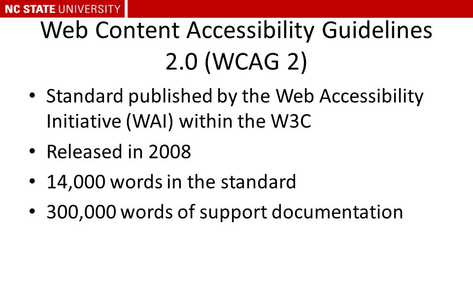 Web Content Accessibility Guidelines 2.0 (WCAG 2) Standard published by the Web Accessibility Initiative (WAI) within the W3C Released in 2008 14,000