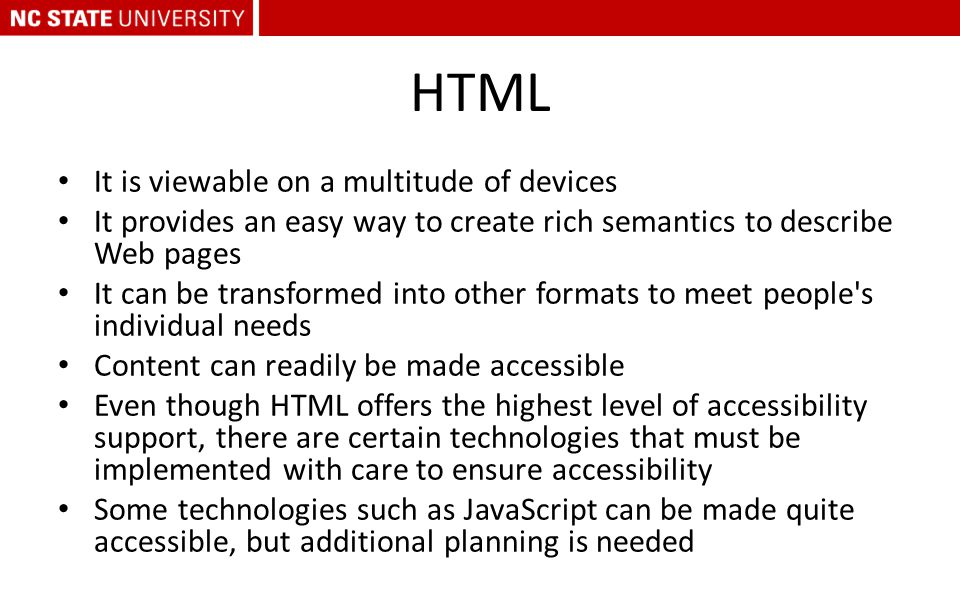 HTML It is viewable on a multitude of devices It provides an easy way to create rich semantics to describe Web pages It can be transformed into other