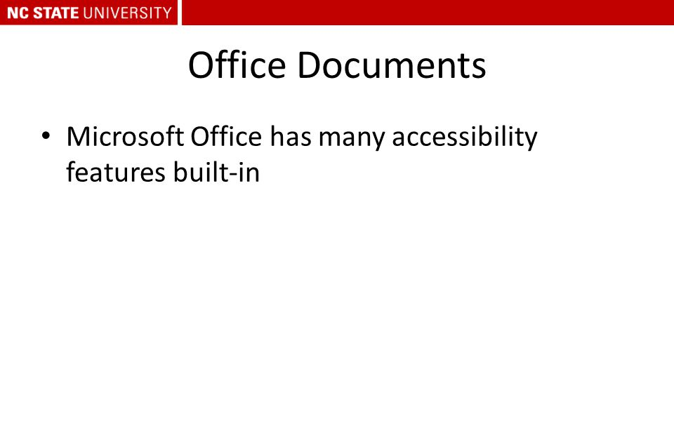 Office Documents Microsoft Office has many accessibility features built-in