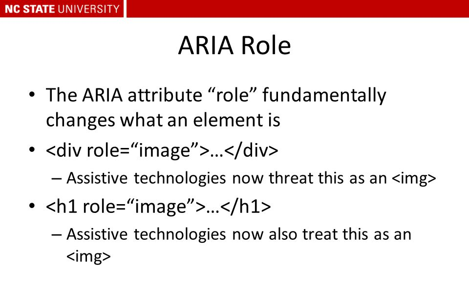 "ARIA Role The ARIA attribute ""role"" fundamentally changes what an element is … – Assistive technologies now threat this as an … – Assistive technologi"