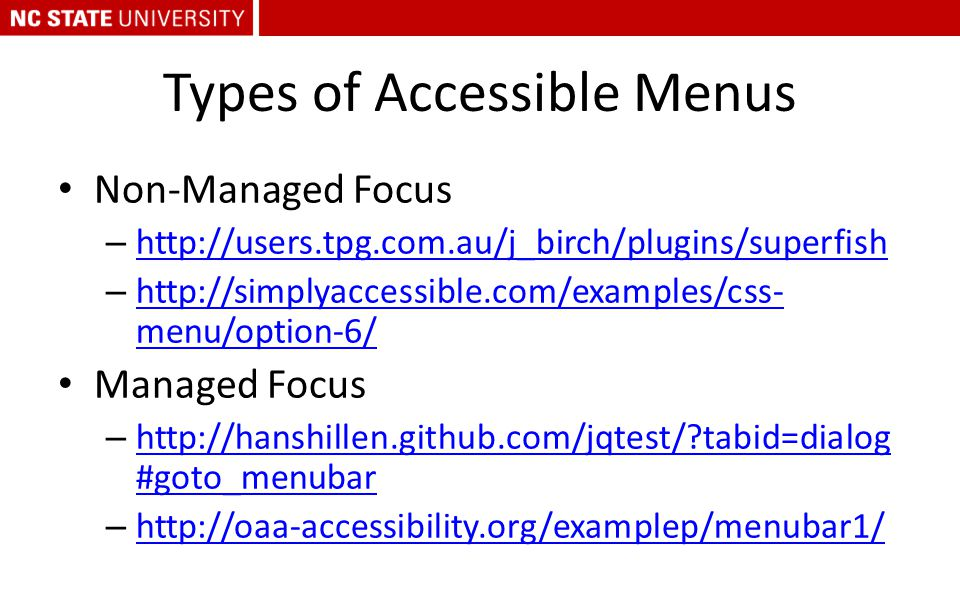 Types of Accessible Menus Non-Managed Focus – http://users.tpg.com.au/j_birch/plugins/superfish http://users.tpg.com.au/j_birch/plugins/superfish – ht