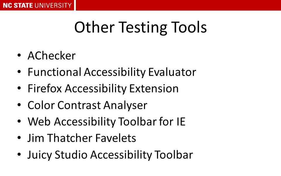 Other Testing Tools AChecker Functional Accessibility Evaluator Firefox Accessibility Extension Color Contrast Analyser Web Accessibility Toolbar for