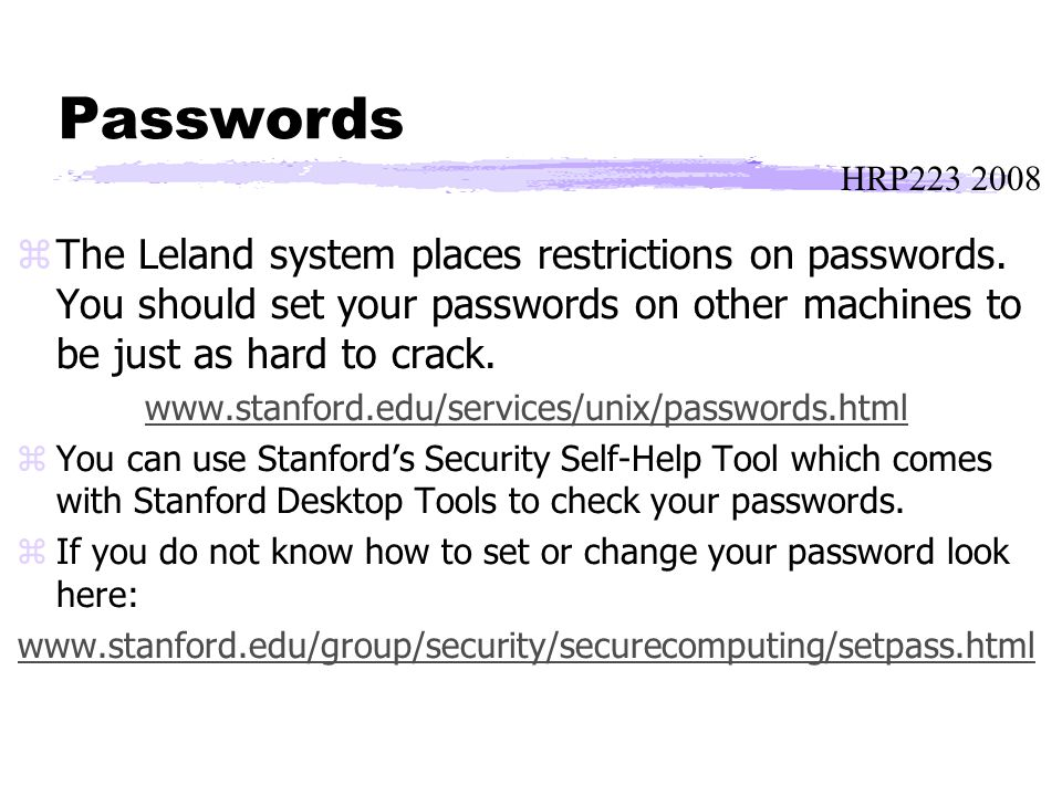 Passwords zThe Leland system places restrictions on passwords.
