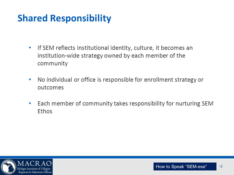 SEM Planning Model 18 Shared Responsibility If SEM reflects institutional identity, culture, it becomes an institution-wide strategy owned by each mem