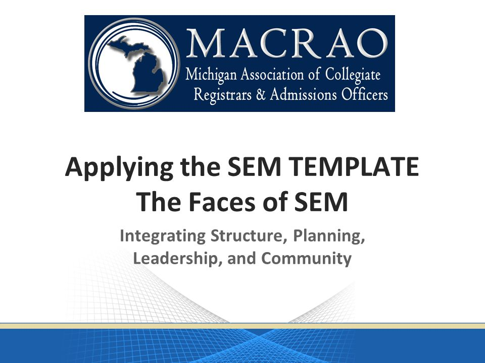 Applying the SEM TEMPLATE The Faces of SEM Integrating Structure, Planning, Leadership, and Community