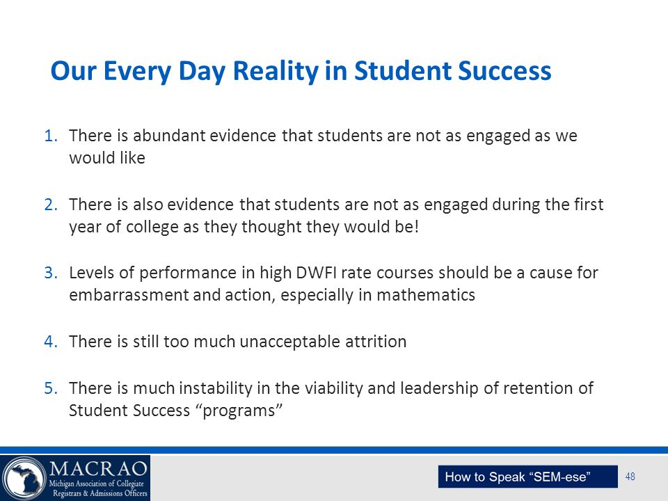 SEM Planning Model 48 Our Every Day Reality in Student Success 1.There is abundant evidence that students are not as engaged as we would like 2.There