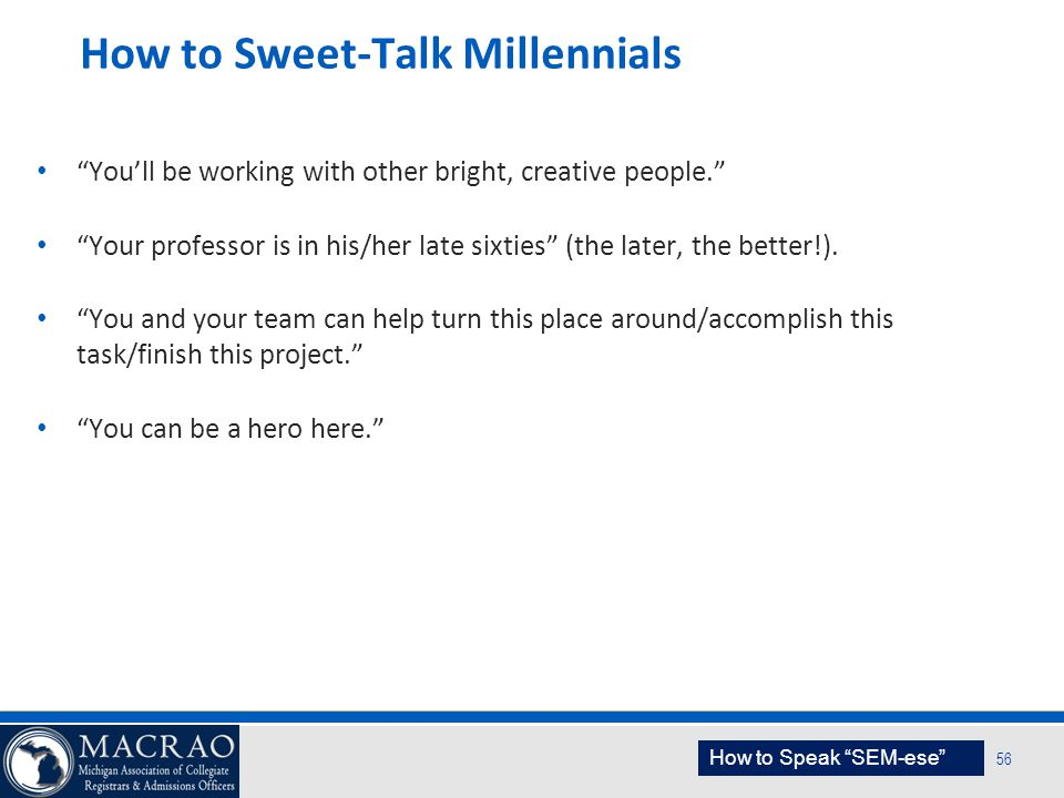 """SEM Planning Model 56 How to Sweet-Talk Millennials """"You'll be working with other bright, creative people."""" """"Your professor is in his/her late sixties"""