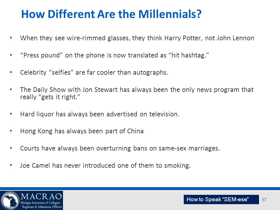 """SEM Planning Model 57 How Different Are the Millennials? When they see wire-rimmed glasses, they think Harry Potter, not John Lennon """"Press pound"""" on"""