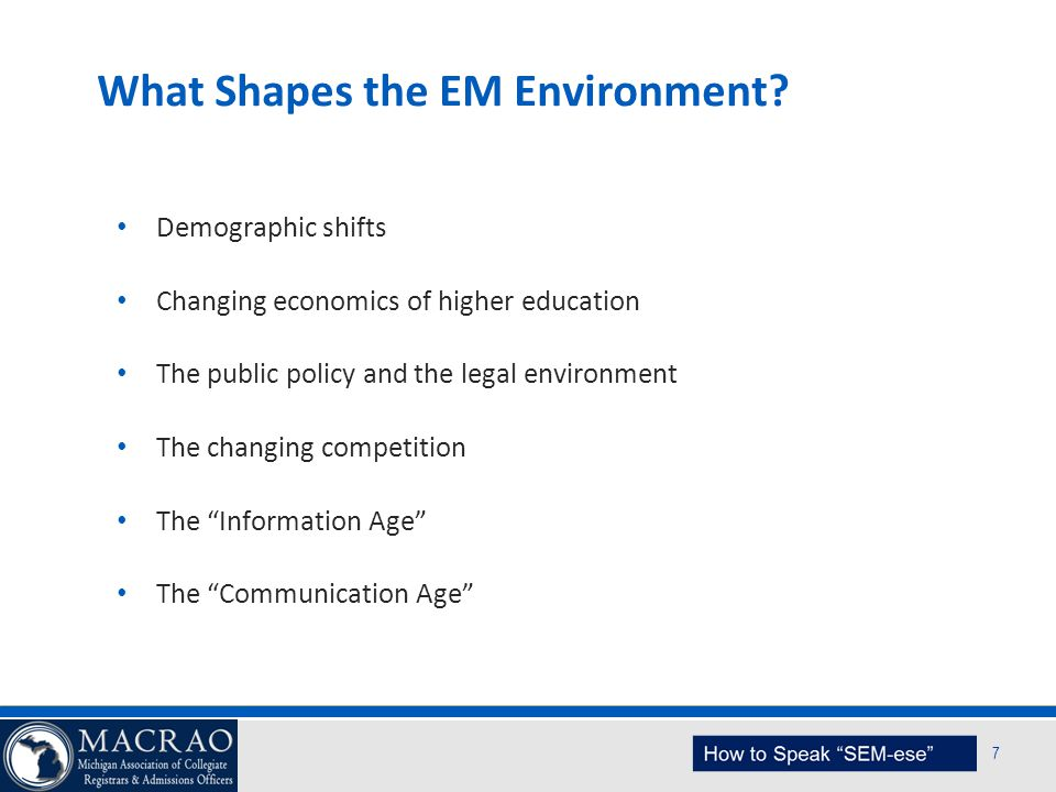 SEM Planning Model 7 What Shapes the EM Environment? Demographic shifts Changing economics of higher education The public policy and the legal environ
