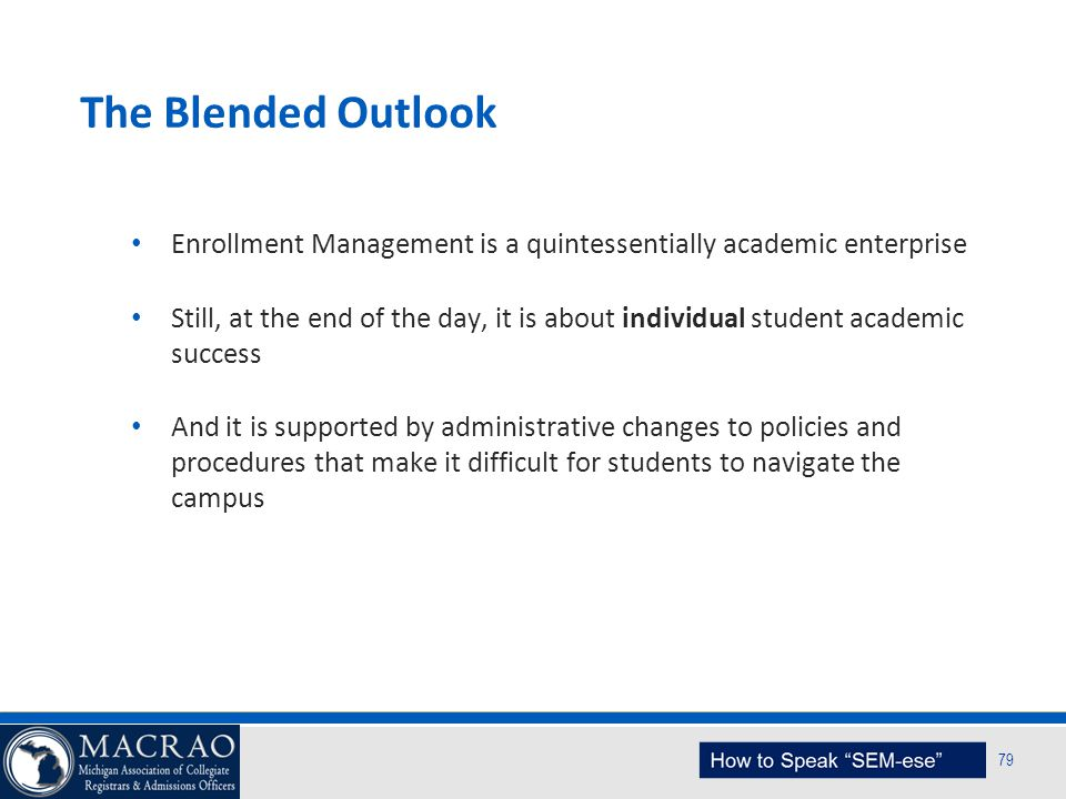 SEM Planning Model 79 The Blended Outlook Enrollment Management is a quintessentially academic enterprise Still, at the end of the day, it is about in