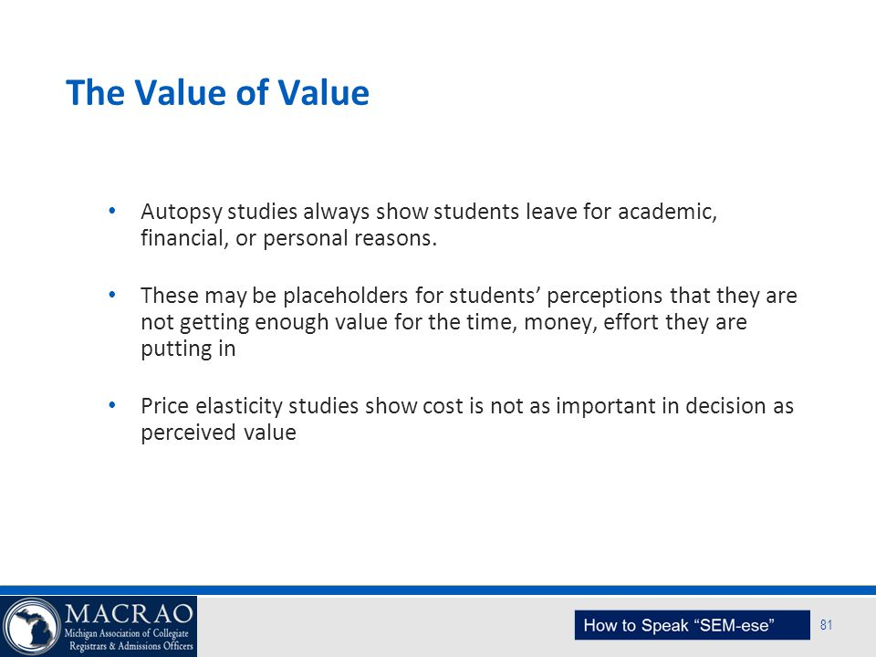 SEM Planning Model 81 The Value of Value Autopsy studies always show students leave for academic, financial, or personal reasons. These may be placeho