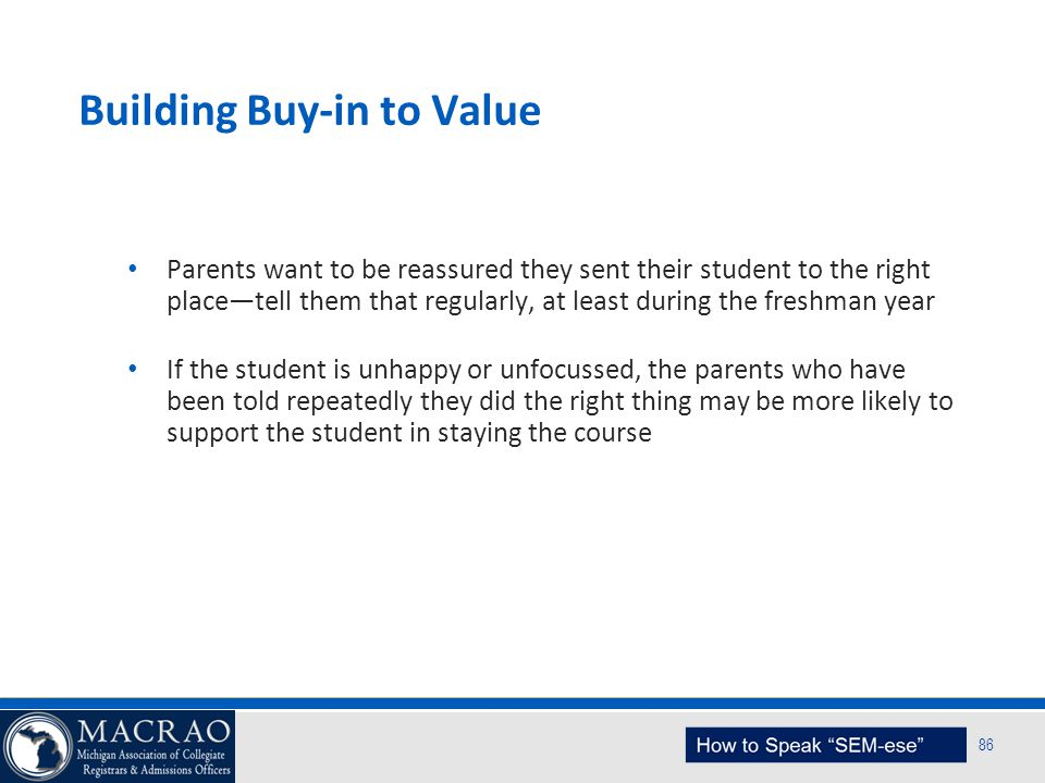 SEM Planning Model 86 Building Buy-in to Value Parents want to be reassured they sent their student to the right place—tell them that regularly, at le