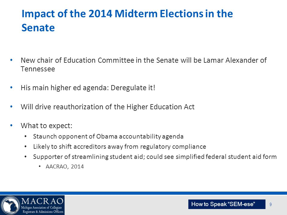SEM Planning Model 9 Impact of the 2014 Midterm Elections in the Senate New chair of Education Committee in the Senate will be Lamar Alexander of Tenn