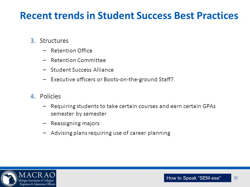 SEM Planning Model 92 Recent trends in Student Success Best Practices 3.Structures –Retention Office –Retention Committee –Student Success Alliance –E
