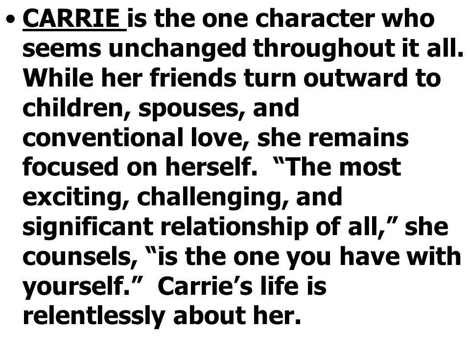 CARRIE is the one character who seems unchanged throughout it all.