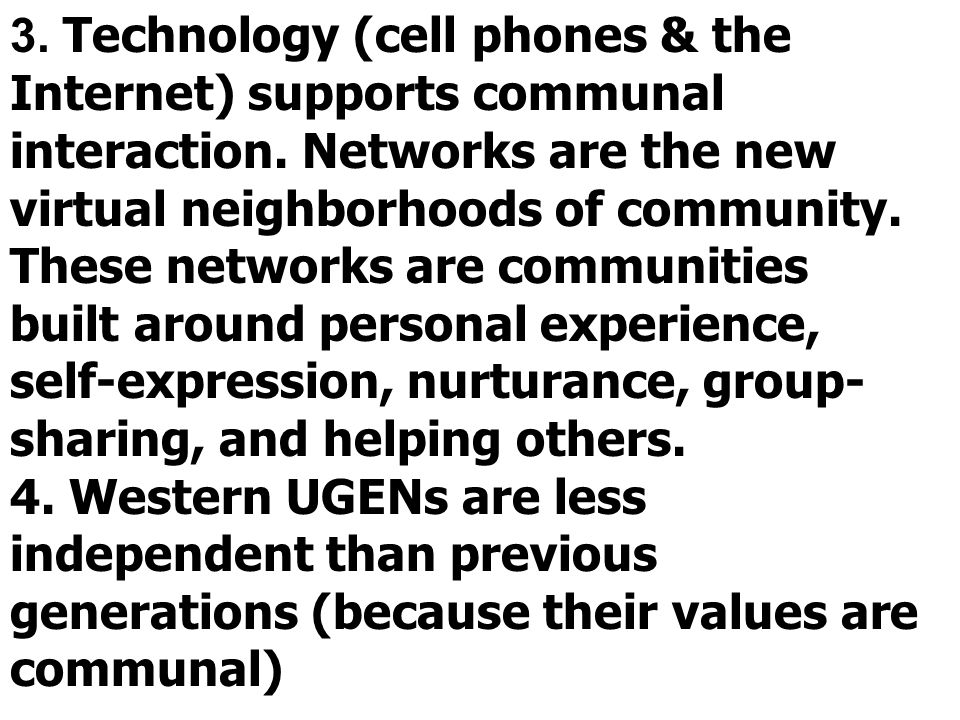 3. Technology (cell phones & the Internet) supports communal interaction.