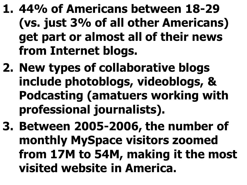 1.44% of Americans between 18-29 (vs. just 3% of all other Americans) get part or almost all of their news from Internet blogs. 2.New types of collabo