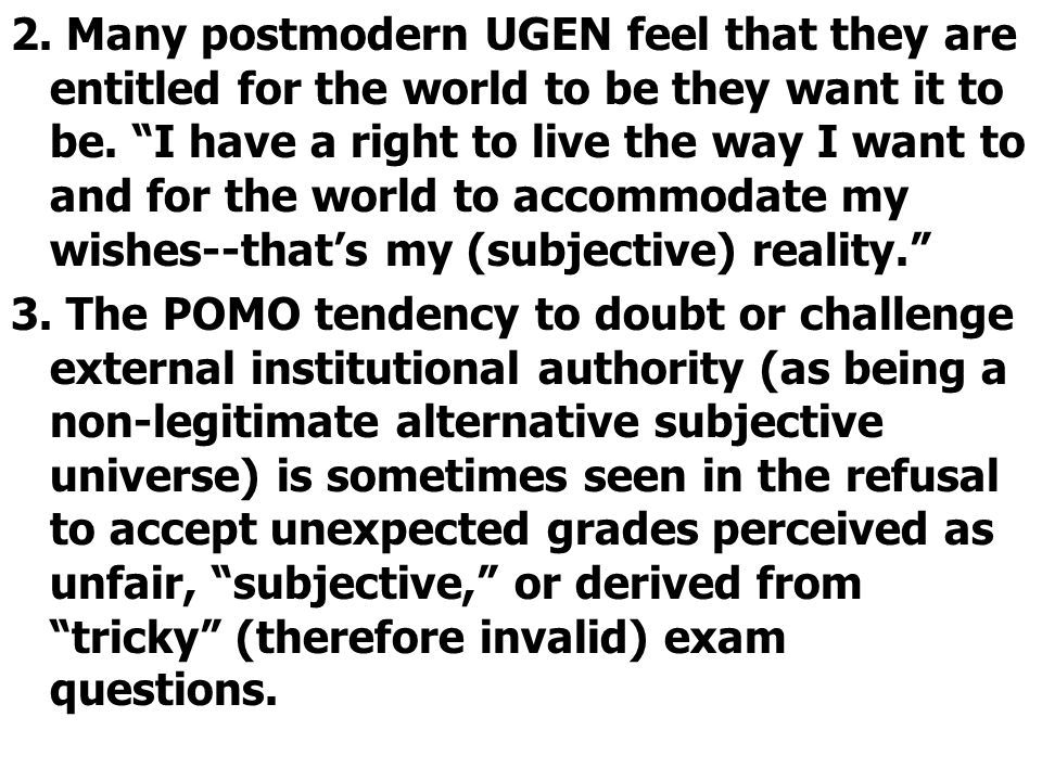 2. Many postmodern UGEN feel that they are entitled for the world to be they want it to be.
