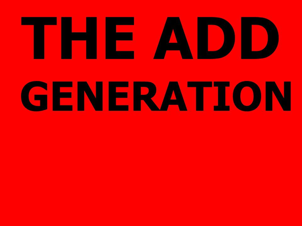 THE ADD GENERATION