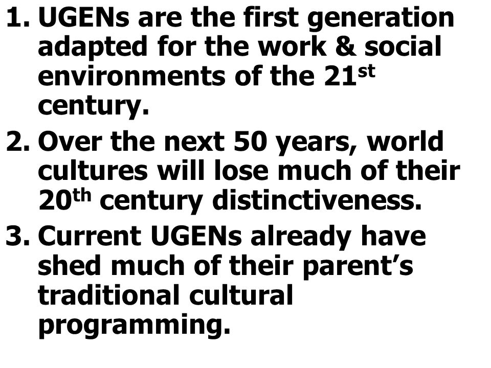 1.UGENs are the first generation adapted for the work & social environments of the 21 st century.