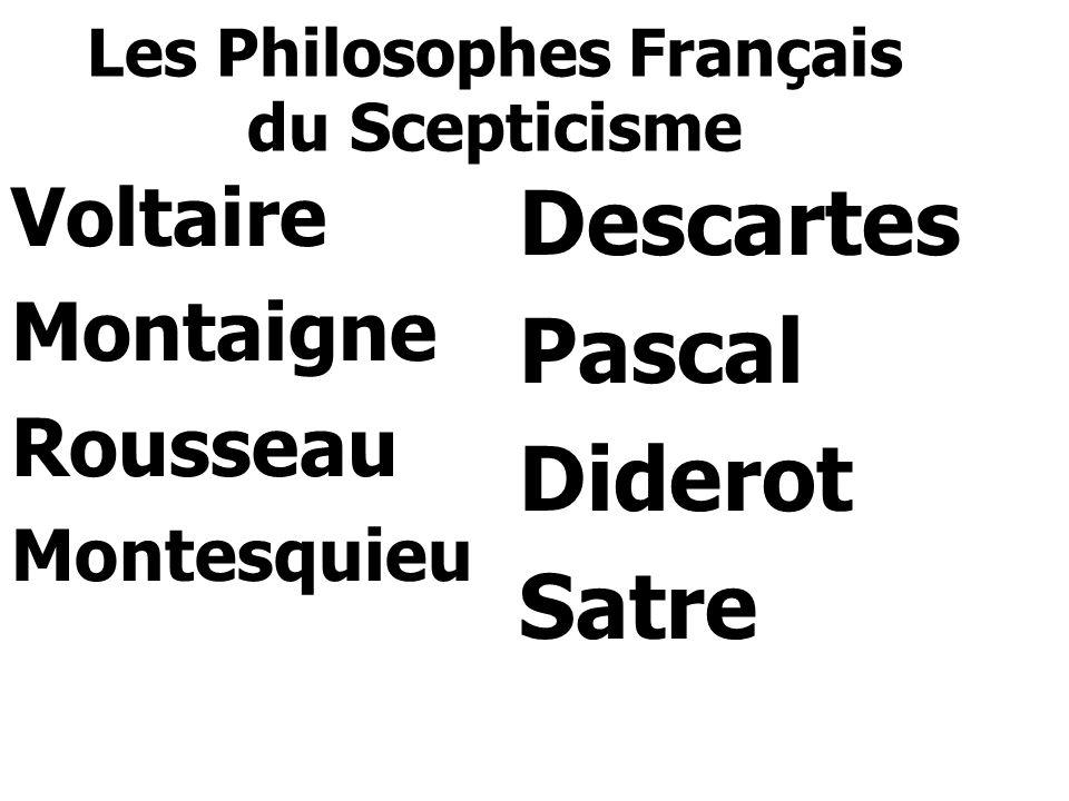 Les Philosophes Français du Scepticisme Voltaire Montaigne Rousseau Montesquieu Descartes Pascal Diderot Satre