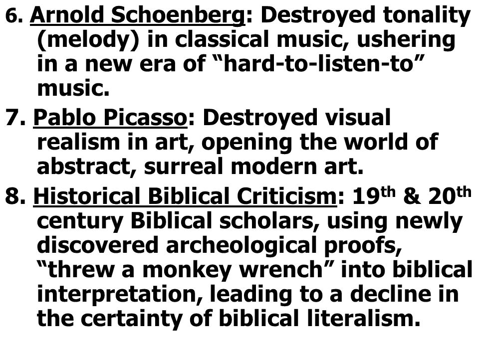 """6. Arnold Schoenberg: Destroyed tonality (melody) in classical music, ushering in a new era of """"hard-to-listen-to"""" music. 7. Pablo Picasso: Destroyed"""
