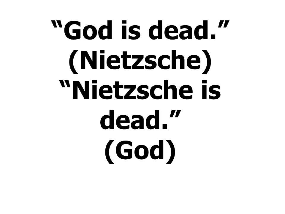 """""""God is dead."""" (Nietzsche) """"Nietzsche is dead."""" (God)"""