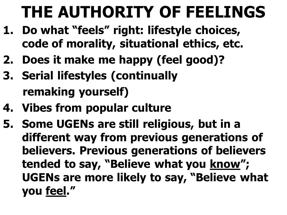 THE AUTHORITY OF FEELINGS 1.Do what feels right: lifestyle choices, code of morality, situational ethics, etc.
