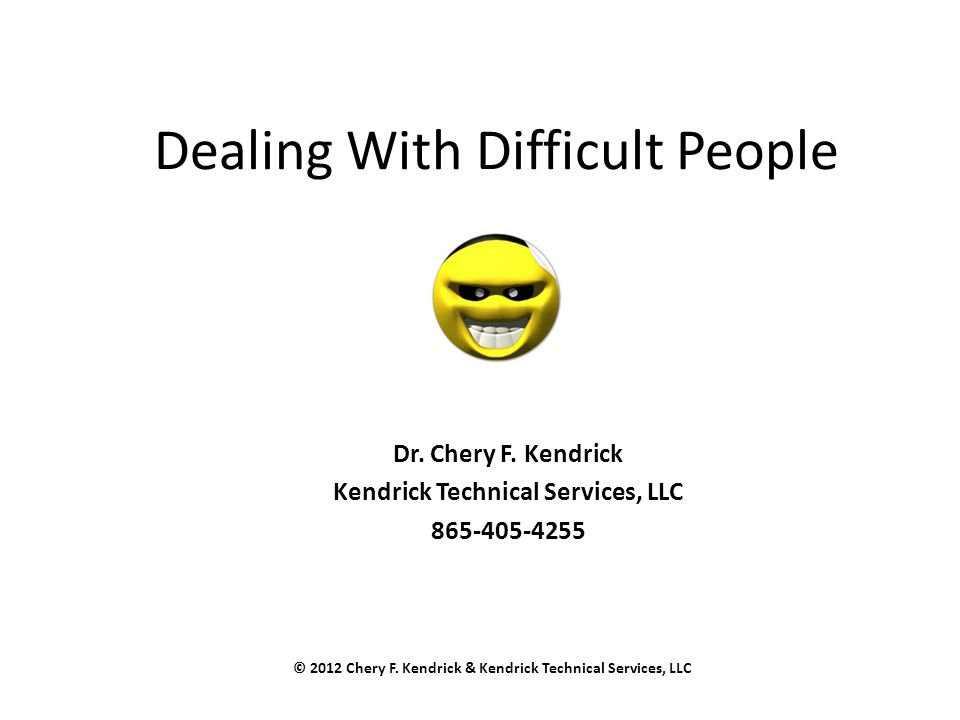 Dealing With Difficult People Dr. Chery F.