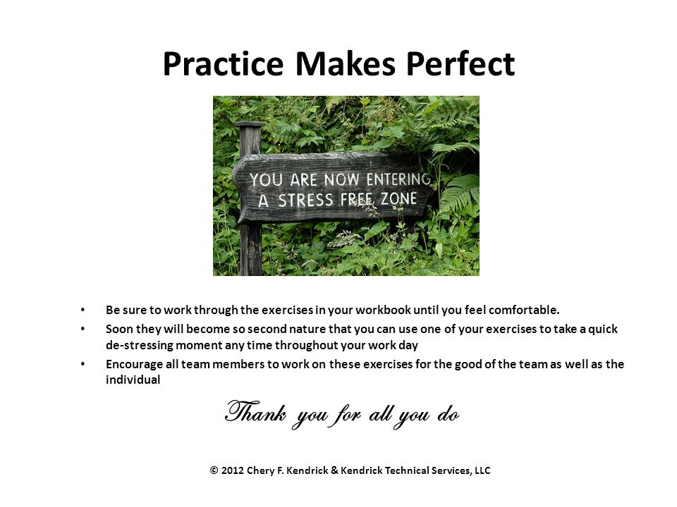 Practice Makes Perfect Be sure to work through the exercises in your workbook until you feel comfortable. Soon they will become so second nature that