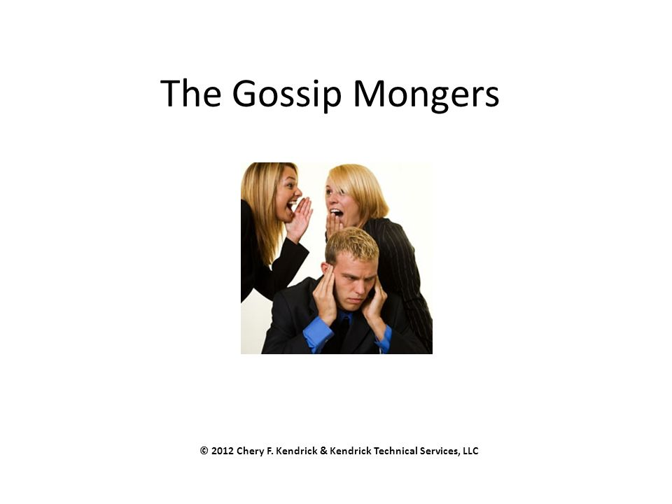 The Gossip Mongers © 2012 Chery F. Kendrick & Kendrick Technical Services, LLC