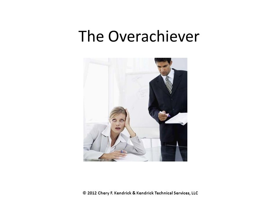 The Overachiever © 2012 Chery F. Kendrick & Kendrick Technical Services, LLC