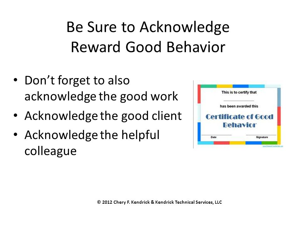 Be Sure to Acknowledge Reward Good Behavior Don't forget to also acknowledge the good work Acknowledge the good client Acknowledge the helpful colleag