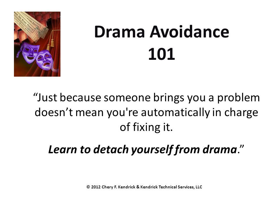 """Just because someone brings you a problem doesn't mean you're automatically in charge of fixing it. Learn to detach yourself from drama."" Drama Avoid"