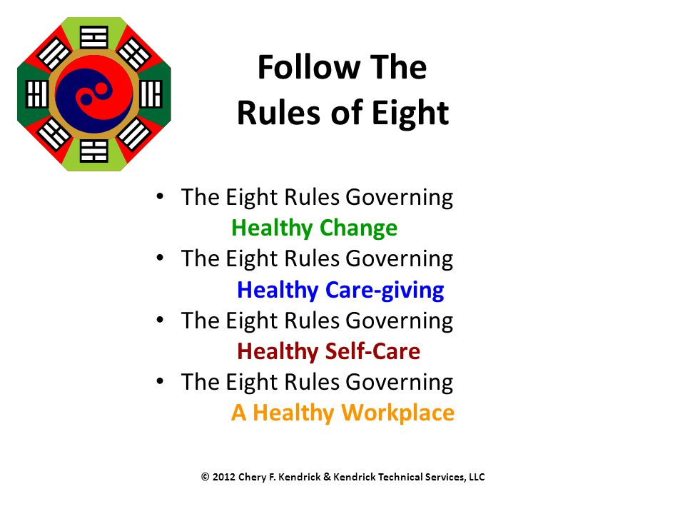 Follow The Rules of Eight The Eight Rules Governing Healthy Change The Eight Rules Governing Healthy Care-giving The Eight Rules Governing Healthy Sel
