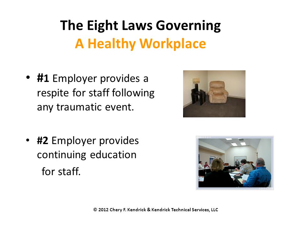 The Eight Laws Governing A Healthy Workplace # 1 Employer provides a respite for staff following any traumatic event.